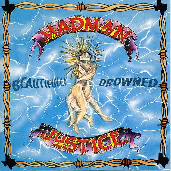 Beautifully Drowned By Madman Justice