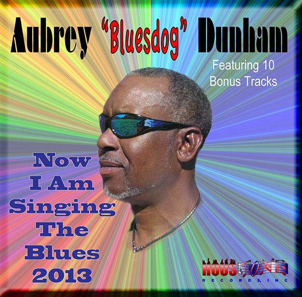 "Aubrey ""Bluesdog"" Dunham Now I Am Singing The Blues"