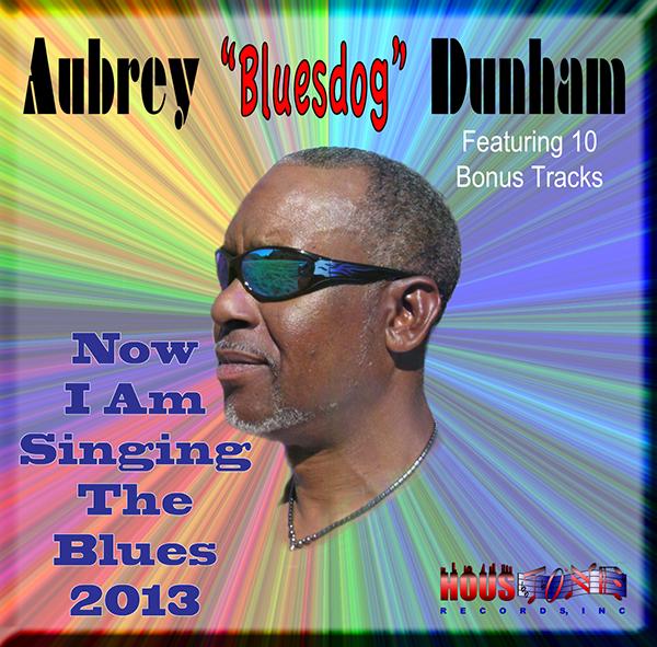 "Now I Am Singing The Blues 2013, Aubrey ""Bluesdog"" Dunham"
